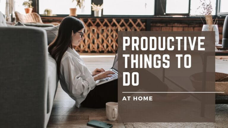 61 Productive Things To Do At Home | Be Effective When Bored