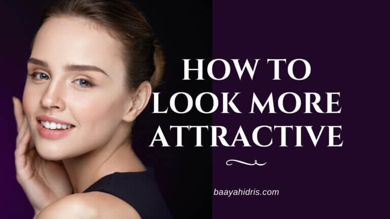 13 Ways on How To Look More Attractive