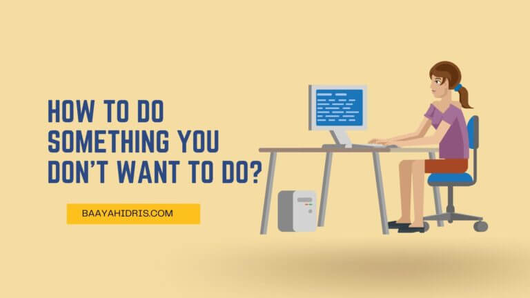 How to Do Something You Don't Want To Do?