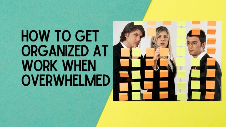 How to Get Organized at Work When Overwhelmed?
